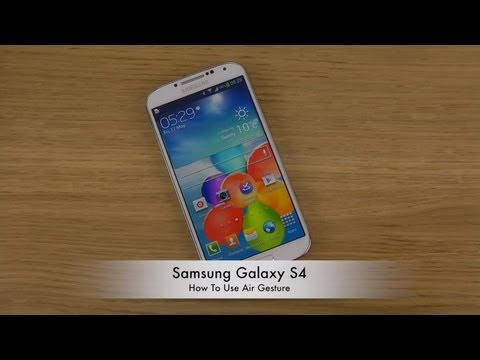 How To Use Samsung Galaxy S4 Air Gesture