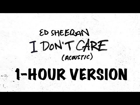 Ed Sheeran - I Don't Care [Acoustic] - (1-HOUR VERSION)