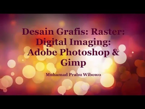 Desain Grafis: Digital Imaging: Raster & Bitmap: Adobe Photoshop & GIMP