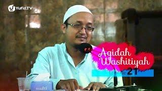 Kajian Kitab: Syarh Aqidah Wasithiyah - Ustadz Aris Munandar, MPI, Eps. 21