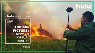 Big Picture: News in Virtual Reality |  Kenya • on Hulu