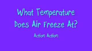 Watch Action Action What Temperature Does Air Freeze At video