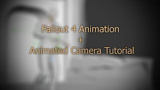Fallout 4 Animation + Animated Camera Tutorial