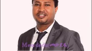 Mewdedu - Pastor Tekeste Getnet