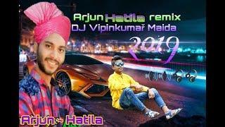 New Arjun Hatila 🔊🔊Dj Remix🎧🎧 song 2019