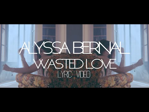 Alyssa Bernal - Wasted Love