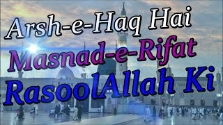 Arsh-e-Haq Hai Masnad-e-Rifat RasoolAllah Ki [WITH ENGLISH TRANSLATION]