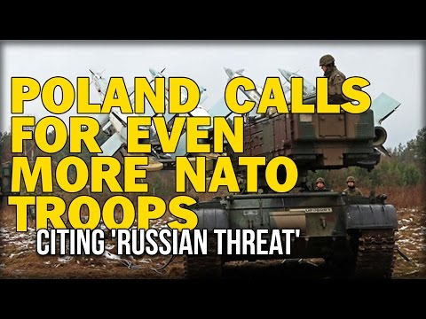 POLAND CALLS FOR EVEN MORE NATO TROOPS CITING 'RUSSIAN THREAT'