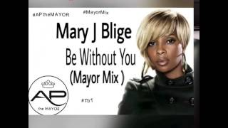 Mary J Blige - Be Without You ( Mayor Mix)