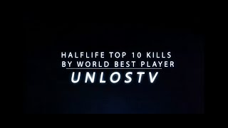 Half-Life Top 10 Kills by World Best Player Unlost
