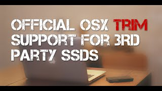 [GUIDE] How to Enable Official Apple TRIM Support for 3rd Party SSDs