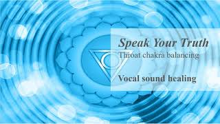 Speak Your Truth - Throat Chakra Balancing - Vocal sound healing