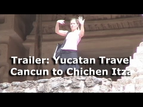 Trailer: Yucatan Travel: Cancun to Chichen Itza