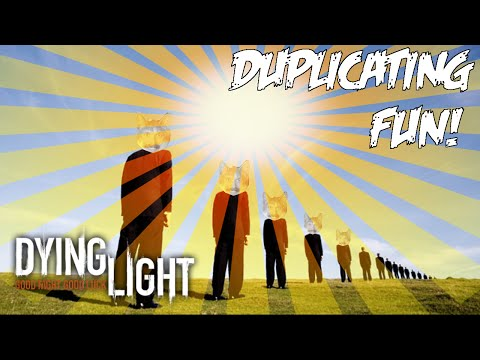 Dying Light | Funny Moments Duplicating Fun!