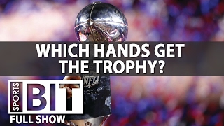 Sports BIT | Which Hands Get The Trophy | Special Super Bowl LI Coverage
