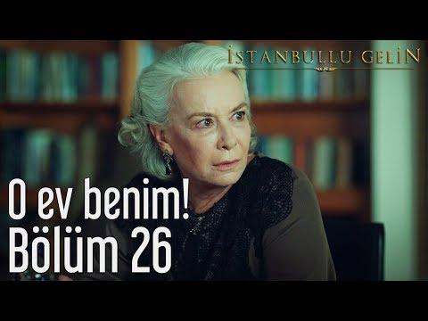 İstanbullu Gelin 26. Bölüm - O Ev Benim!