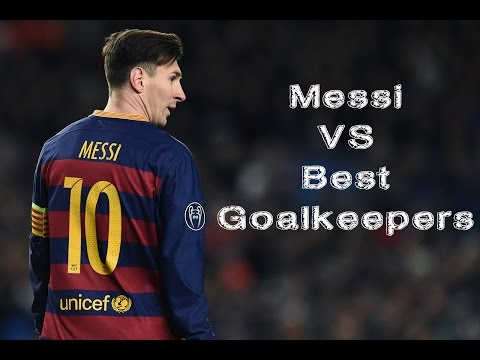 Lionel Messi vs Best Goalkeepers In The World HD