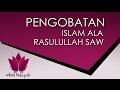 Pengobatan Islam Ala Rasulullah SAW untuk Mengatasi Segala Macam Penyakit