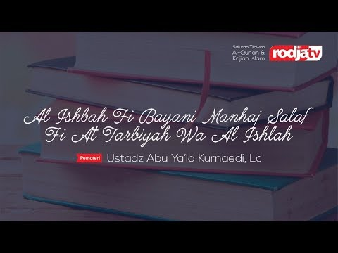 Al Ishbah Fi Bayani Manhaj Salaf Fi At Tarbiyah Wa Al Ishlah (Ustadz Abi Ya'la Kurnaedi,Lc)
