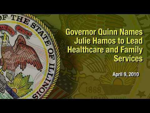 CHICAGO April 9, 2010. Governor Pat Quinn today named State Representative Julie Hamos as Director of the Illinois Department of Healthcare and Family Servic...