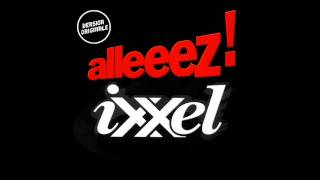 Ixxel - Alleeez !