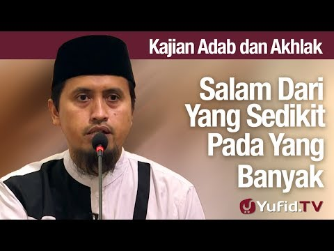 Kajian Akhlak #69: Salam Dari Yang Sedikit Kepada Yang Banyak - Ustadz Abdullah Zaen, MA