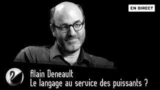 Le langage au service des puissants ? Alain Deneault [EN DIRECT]