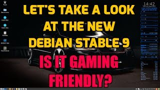 Let's Take a Look at Debian Stretch 9 Stable - Is it Gaming Friendly?