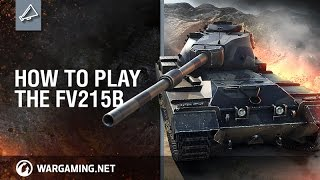 How To Play The FV215b - World of Tanks