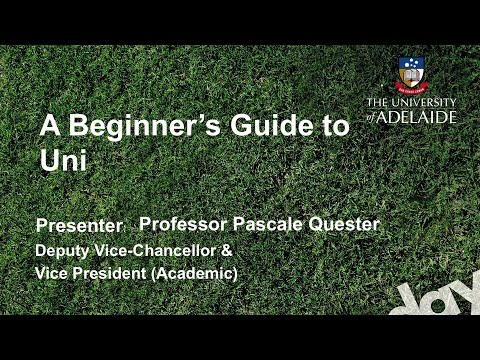 Beginners Guide to Uni - Open Day 2014 - The University of Adelaide