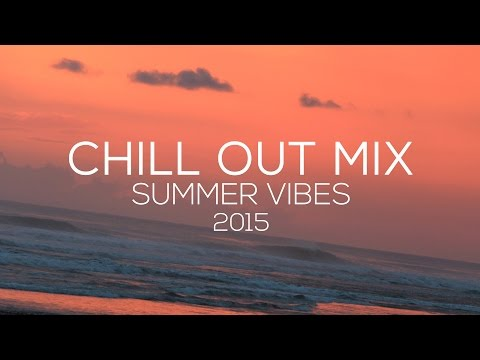 Chill Out x Ambient Summer Mix  Summer Vibes