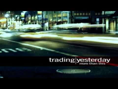Trading Yesterday - For You Only [HD]