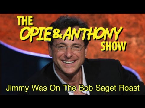 Opie & Anthony: Jimmy Was On The Bob Saget Roast (08/05, 08/08, 08/18 & 08/19/08)