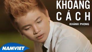 Khoảng Cách - Khánh Phong [MV HD OFFICIAL]