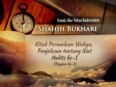 Shahih Bukhari: Hadits Ke-1 (Bagian Ke-1) - (Ustadz Abu Yahya Badrusalam, Lc.)
