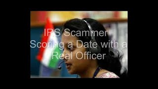 IRS Scammer Scoring a Date with a Real Officer