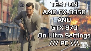 GTA V PC - Test on AMD FX 8350 and GTX 970 on Ultra Settings | 60FPS Video | Benchmark Test |