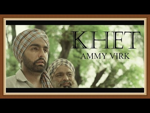 KHET - AMMY VIRK || Full Video || Lokdhun || Latest Punjabi...