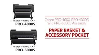 01. Canon PRO-4000, PRO-4000S, PRO-6000S Setup: BASKET AND ACCESSORY ASSEMBLY