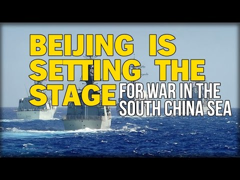 BEIJING IS SETTING THE STAGE FOR WAR IN THE SOUTH CHINA SEA
