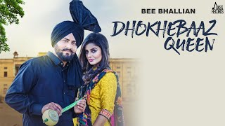 DhokheBaaz Queen | (Full HD) | Bee Bhallian | New Punjabi Songs 2018 | Latest Punjabi Songs 2018