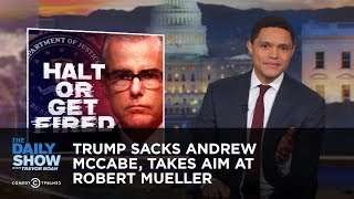 Trump Sacks Andrew McCabe, Takes Aim at Robert Mueller   The Daily Show 6.02 MB