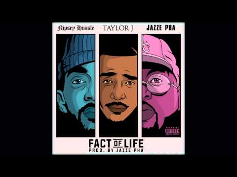 Taylor J Feat. Nipsey Hussle & Jazze Pha - Fact Of Life [Label Submitted] [Audio]