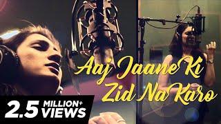 Aaj Jaane Ki Zid Na Karo by Akriti Kakar (originally by Farida Khannum ji)