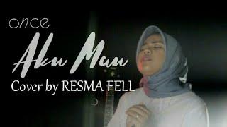 BIKIN MERINDING Resma Fell - AKU MAU by ONCE (cover)