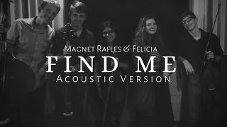 Magnet Rafles & Felicia - Find me (Acoustic Version) (Official Music Video)