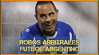 LOS PEORES ROBOS ARBITRALES - FUTBOL ARGENTINO