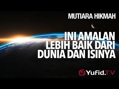 Ini Amalan Lebih Baik Dari Dunia Dan Isinya - Ustadz Ahmad Zainuddin, Lc.