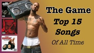 THE GAME - Top 15 Songs EVER Made