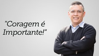 """""""Coragem é Importante!"""" - Daniel Santos"""